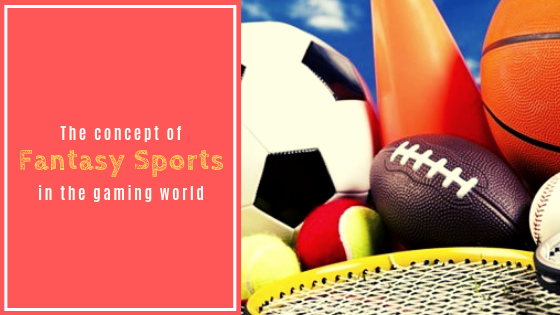 The Concept Of Fantasy Sports In The Gaming World