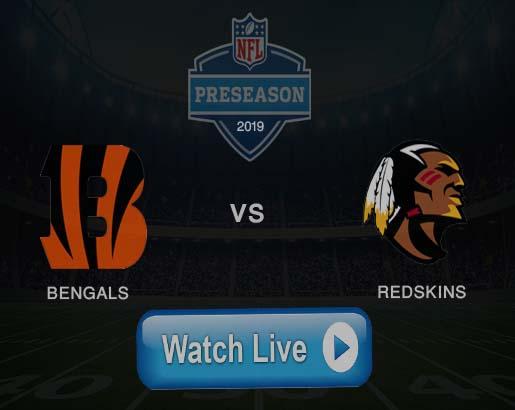 How To Watch Cincinnati Bengals vs Washington Redskins Live Stream online NFL preseason Game Week 2 Free Coverage